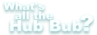 What's all the Hub Bub?